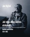 Jan Rejžek ... JAK TOHLE VŮBEC MŮŽETE OTISKNOUT!